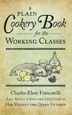 A Plain Cookery Book for the Working Classes - CE Francatelli
