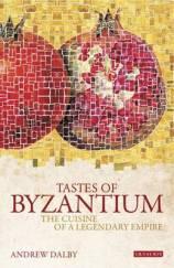The Tastes of Byzantium - Andrew Dalby